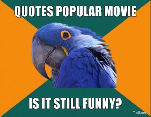 QUOTES POPULAR MOVIE, IS IT STILL FUNNY?