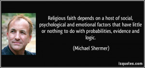 to do with probabilities, evidence and logic. - Michael Shermer
