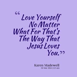 Quotes Picture: love yourself no matter what for that's the way that ...
