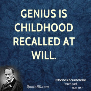 Genius is childhood recalled at will.