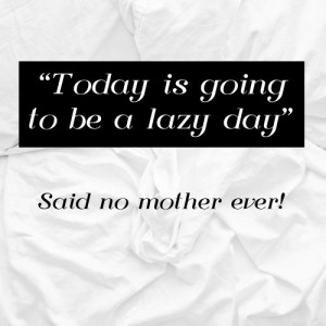 lazy day quotes mother quotes: Mothers Quotes, Mother Quotes, Lazy Day ...