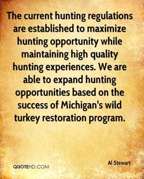 Al Stewart - The current hunting regulations are established to ...