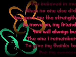 you believed in me when no one else did you gave me the strength to ...