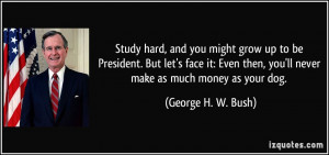 Study hard, and you might grow up to be President. But let's face it ...