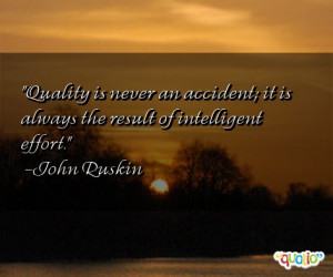 Quality is never an accident ; it is always the result of intelligent ...