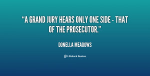 grand jury hears only one side - that of the prosecutor.""