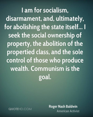 , for abolishing the state itself... I seek the social ownership ...