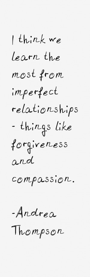 think we learn the most from imperfect relationships - things like ...