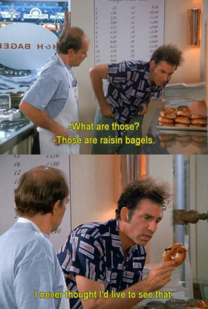 Seinfeld quote - Kramer mesmerized by raisin bagels, 'The Strike'