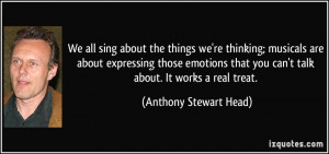 things we're thinking; musicals are about expressing those emotions ...