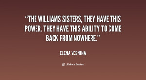 The Williams sisters, they have this power. They have this ability to ...
