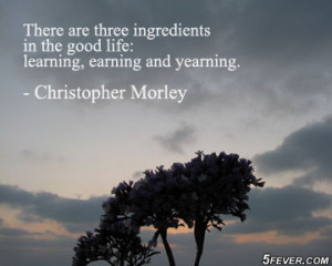 "... , Earning And Yearning "" - Christopher Morley ~ Success Quote"