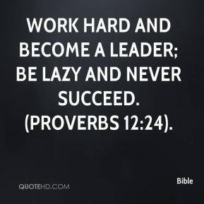 bible-quote-work-hard-and-become-a-leader-be-lazy-and-never-succeed ...