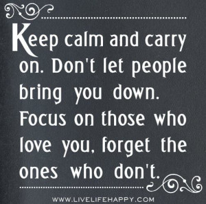 on don t let people bring you down focus on those who love you forget ...