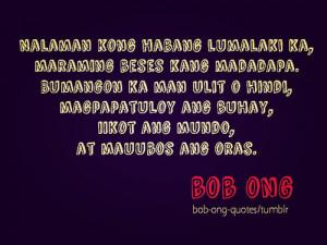 ... magpapatuloy ang buhay, iikot ang mundo, at mauubos ang oras. Bob Ong