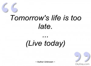 tomorrows life is too late author unknown