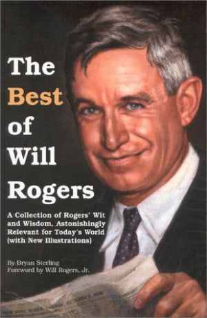 The Best of Will Rogers: A Collection of Rogers' Wit and Wisdom ...
