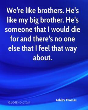 Ashley Thomas - We're like brothers. He's like my big brother. He's ...