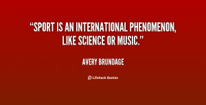 Sport is an international phenomenon, like science or music.""