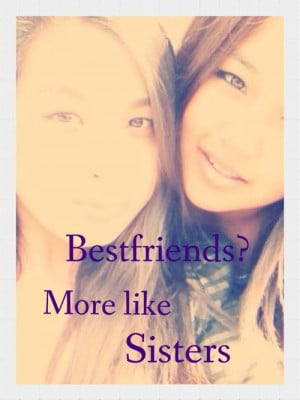 ... sisters of best friends naah more best friend more like sister quotes