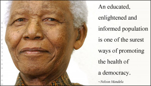 nelson mandela quotes education An educated enlightened and informed ...