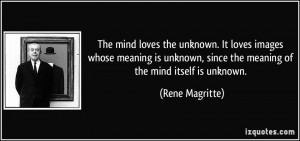 quote-the-mind-loves-the-unknown-it-loves-images-whose-meaning-is ...