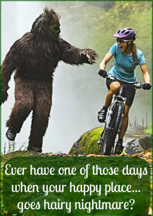 Funny Bike Quotes Bad day quote bicycle big foot