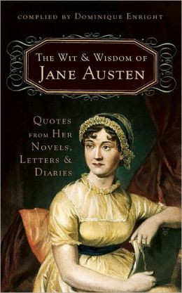 Wit and Wisdom of Jane Austen: Quotes From Her Novels, Letters, and ...