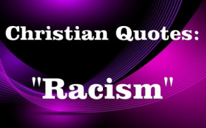 20 Powerful Christian Quotes About Race, Racism and Bigotry