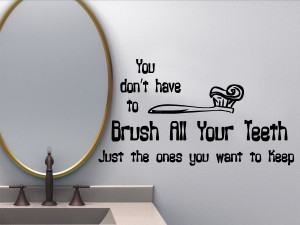 You Don't Have To Brush All Your Teeth..Wall Quote Decal Vinyl ...