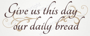 GIVE US THIS DAY OUR DAILY BREAD Vinyl Wall Quote Word Decal Prayer ...