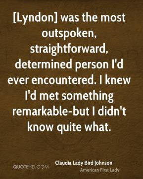 Lyndon] was the most outspoken, straightforward, determined person I ...