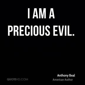 anthony-beal-quote-i-am-a-precious-evil.jpg