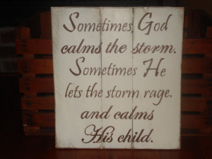 God calms the storm Sometimes He lets the storm rage and calms ...