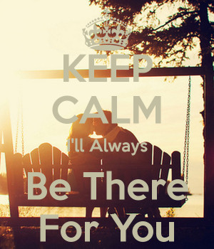 KEEP CALM I'll Always Be There For You