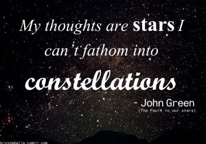 """My thoughts are stars I cannot fathom into constellations."""""""