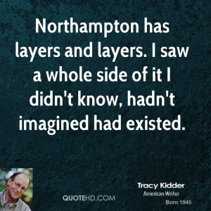 Northampton has layers and layers. I saw a whole side of it I didn't ...