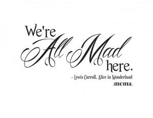 Alice in Wonderland Quote!