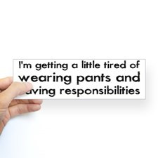 Tired Of Pants And Responsibilities Sticker Bumpe For