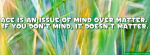 timeline #quote : Age is an issue of mind over matter. If you don`t ...