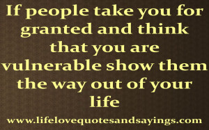 If people take you for granted and think that you are vulnerable show ...