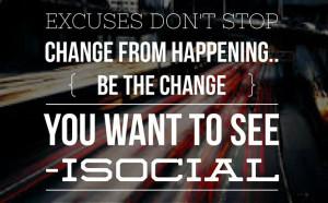No excuses Change Happens #Quote iSocial