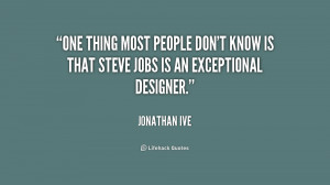 One thing most people don't know is that Steve Jobs is an exceptional ...