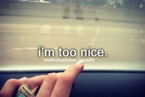 too nice.