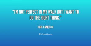 not perfect in my walk but I want to do the right thing.""
