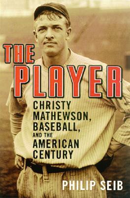 "Start by marking ""The Player: Christy Mathewson, Baseball, and the ..."