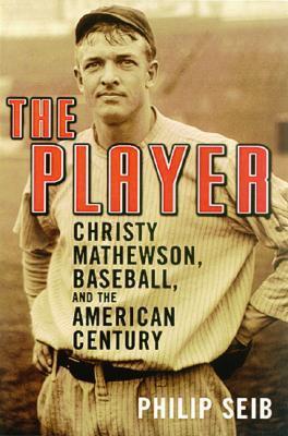 "Start by marking ""The Player: Christy Mathewson, Baseball, and the ..."