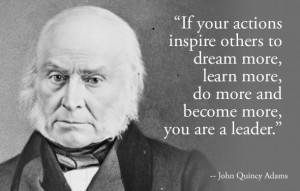 ... President John Quincy Adams on Leadership! Be the Inspiring Leader
