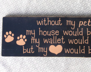 Without My Pets - Wooden Sign - Hom e Decor - Pet Sign