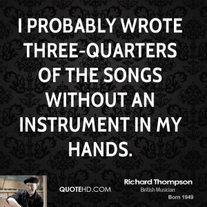 probably wrote three-quarters of the songs without an instrument in ...